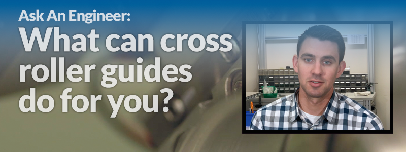 Ask An Engineer: What can cross roller guides do for you?