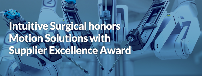 Intuitive Surgical honors Motion Solutions with Supplier Excellence Award