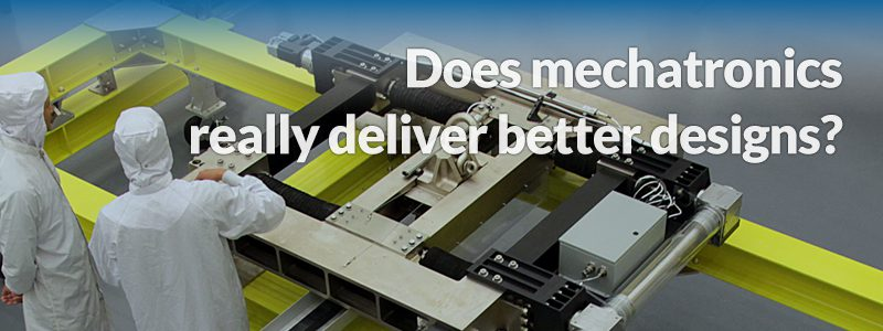Does Mechatronics really deliver better designs?