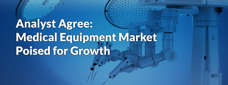Analyst Agree:  Medical Equipment Market Poised for Growth