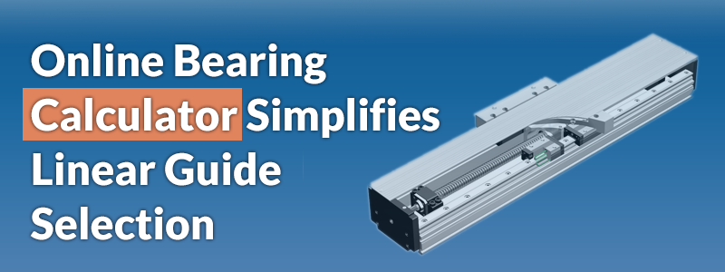 Online Bearing Calculator Simplifies Linear Guide Selection