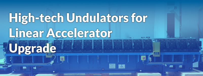 Motion Solutions produces high-tech undulators for linear accelerator upgrade