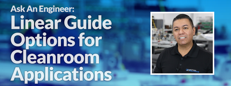 Linear guide options for cleanroom applications