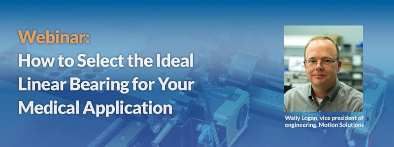 Webinar: How to Select the Ideal Linear Bearing for Your Medical Application