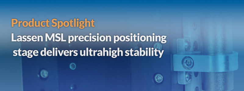 Lassen MSL precision positioning stage delivers ultrahigh stability